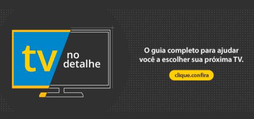 tv no detalhe o guia completo para ajudar a escolher e comprar